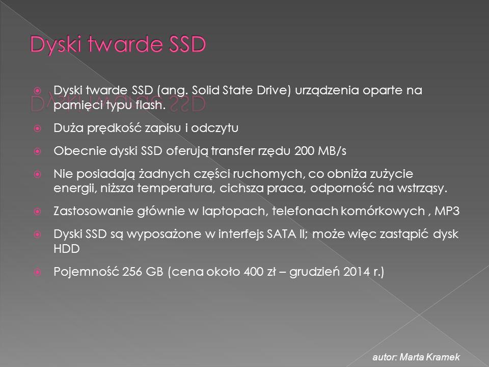Dyski twarde SSD Dyski twarde SSD (ang. Solid State Drive) urządzenia oparte na pamięci typu flash.