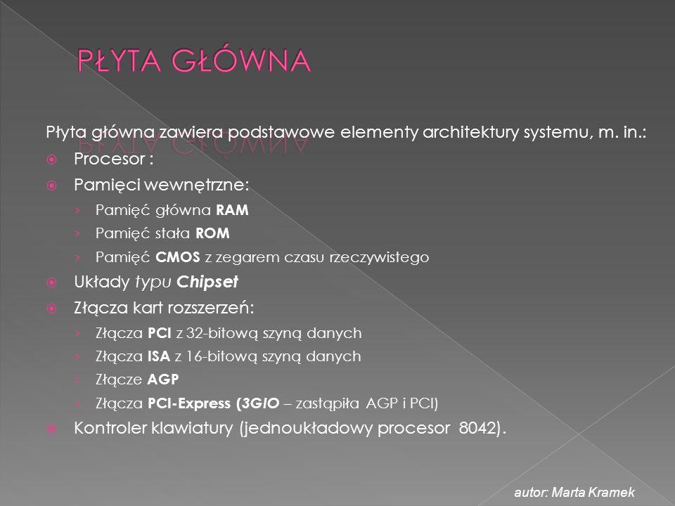 PŁYTA GŁÓWNA Płyta główna zawiera podstawowe elementy architektury systemu, m. in.: Procesor : Pamięci wewnętrzne: