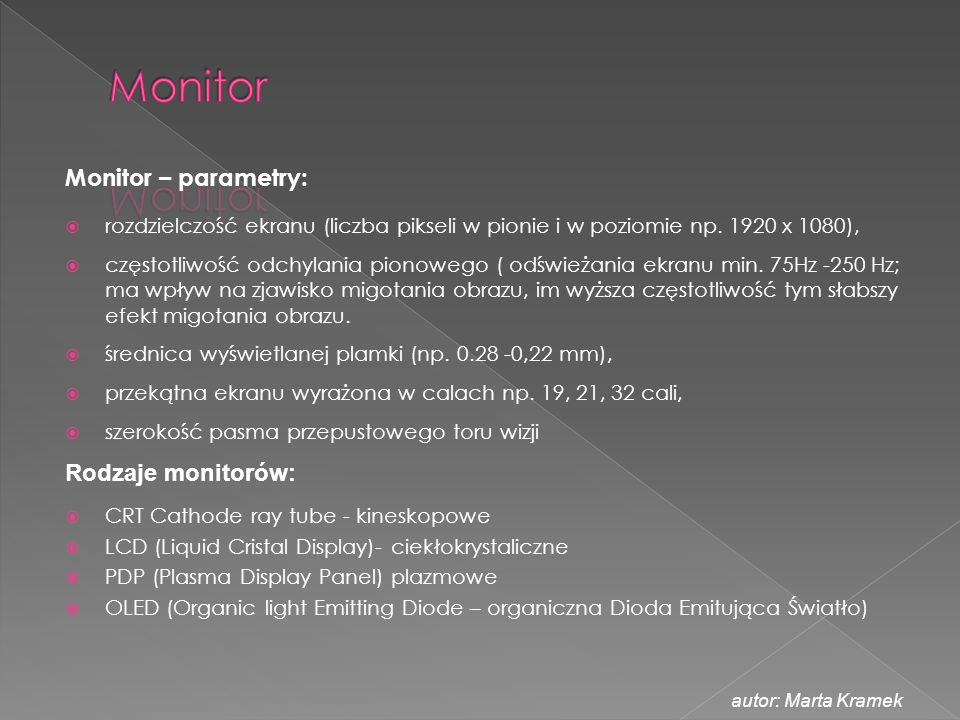 Monitor Monitor – parametry: Rodzaje monitorów: