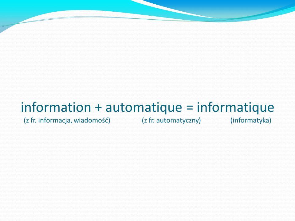 """Wyraz """"informatyka pochodzi od francuskiego informatique (wym"""