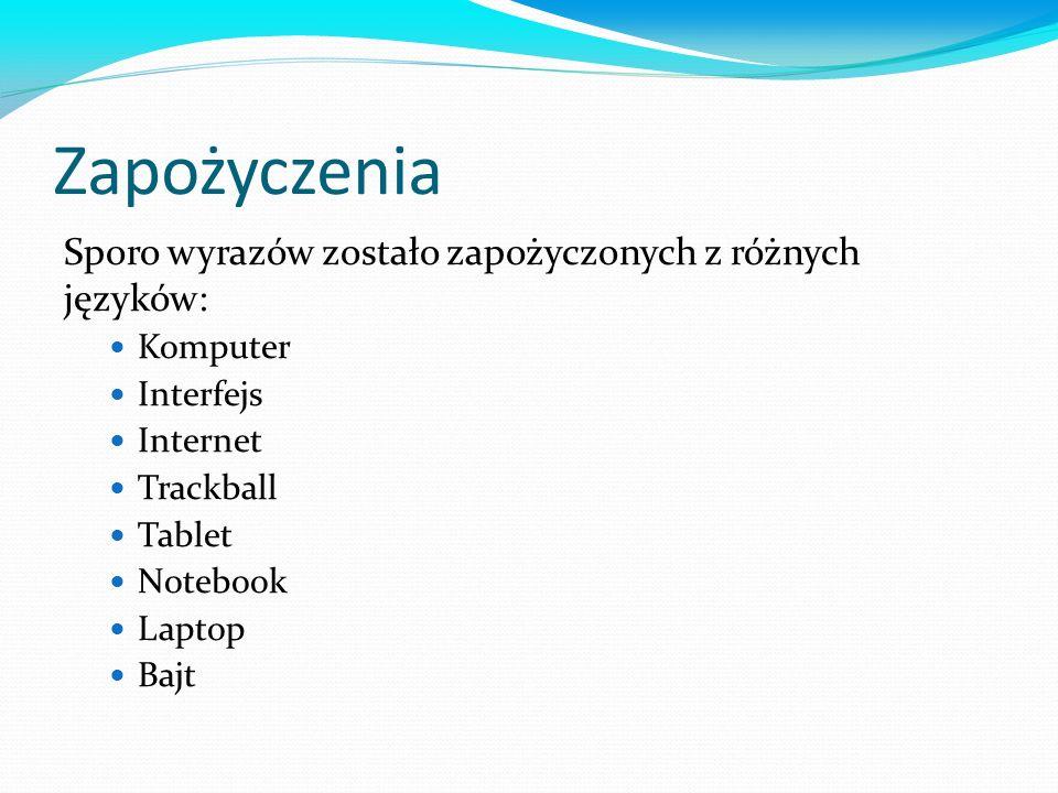 Zapożyczenia Sporo wyrazów zostało zapożyczonych z różnych języków: