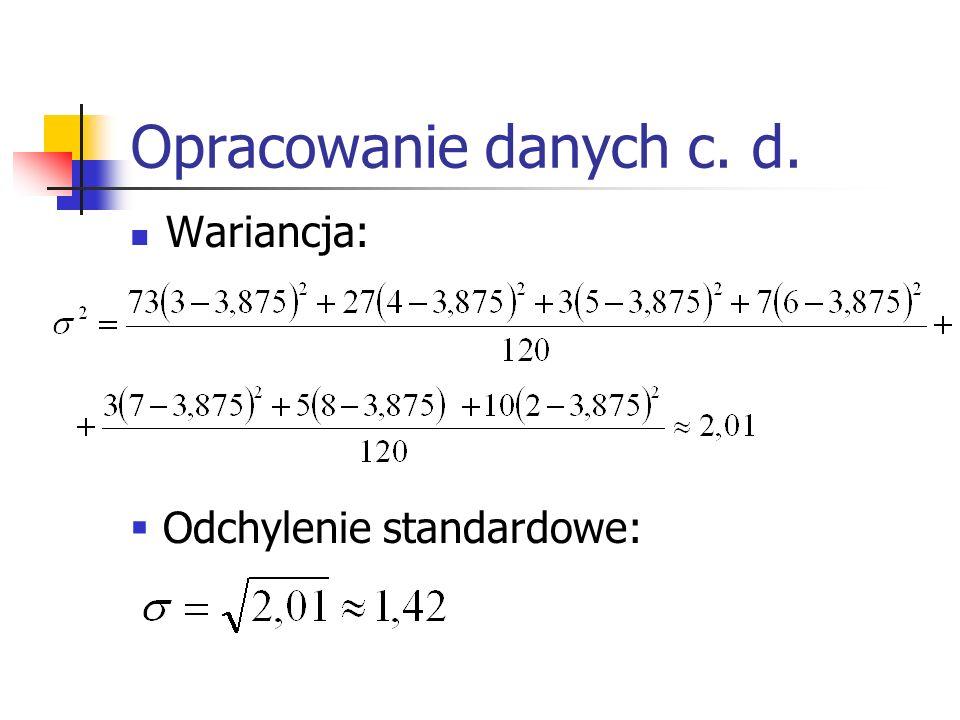 Opracowanie danych c. d. Wariancja: Odchylenie standardowe: