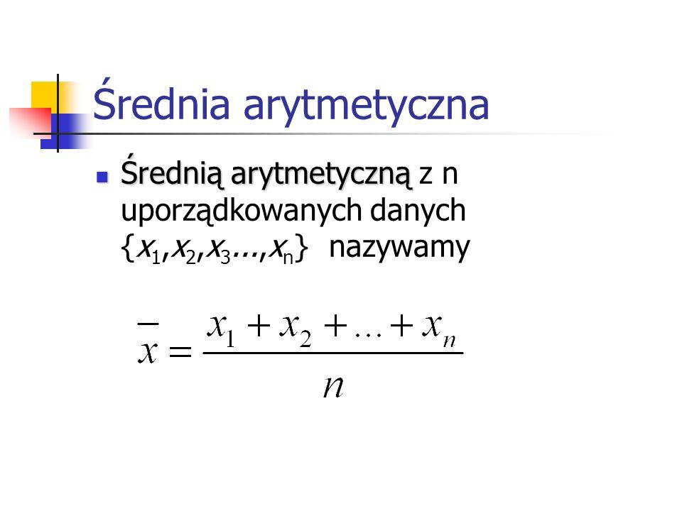 Średnia arytmetyczna Średnią arytmetyczną z n uporządkowanych danych {x1,x2,x3...,xn} nazywamy