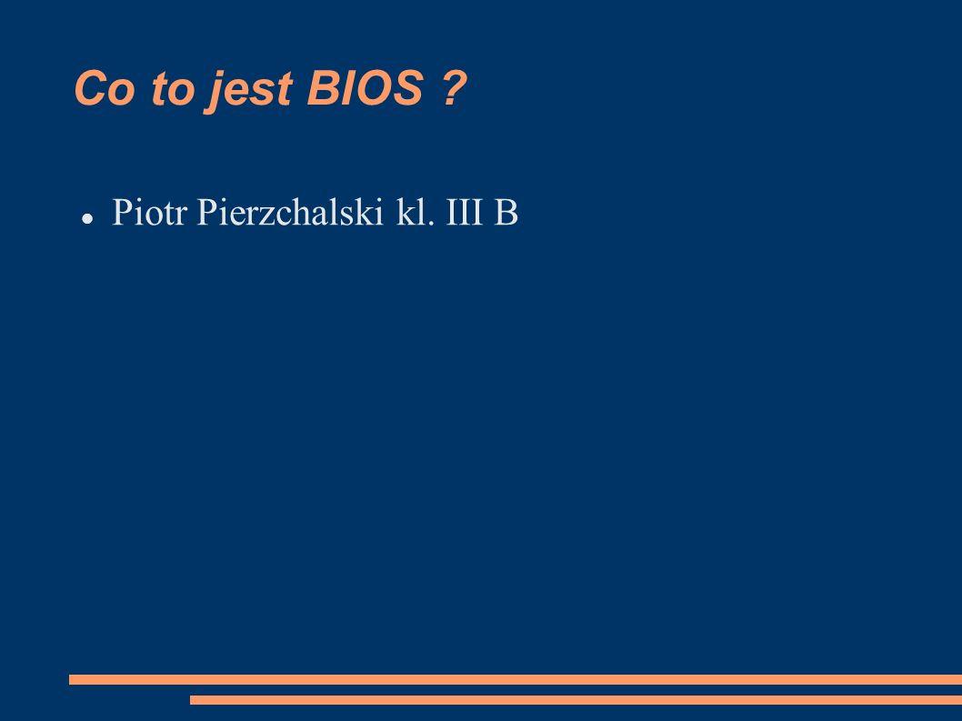Co to jest BIOS Piotr Pierzchalski kl. III B
