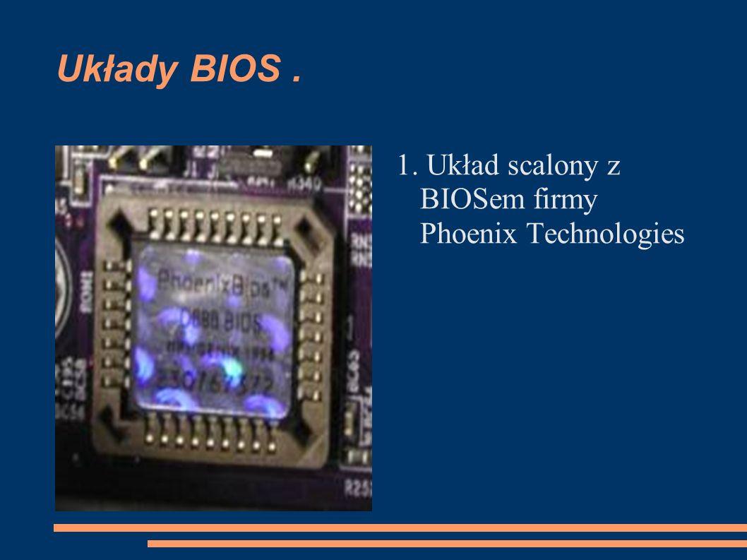 Układy BIOS . 1. Układ scalony z BIOSem firmy Phoenix Technologies