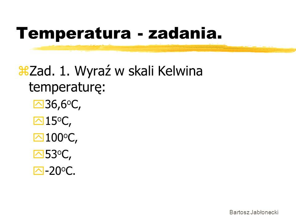 Temperatura - zadania. Zad. 1. Wyraź w skali Kelwina temperaturę: