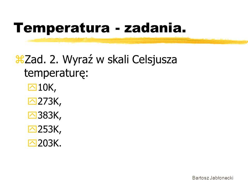 Temperatura - zadania. Zad. 2. Wyraź w skali Celsjusza temperaturę: