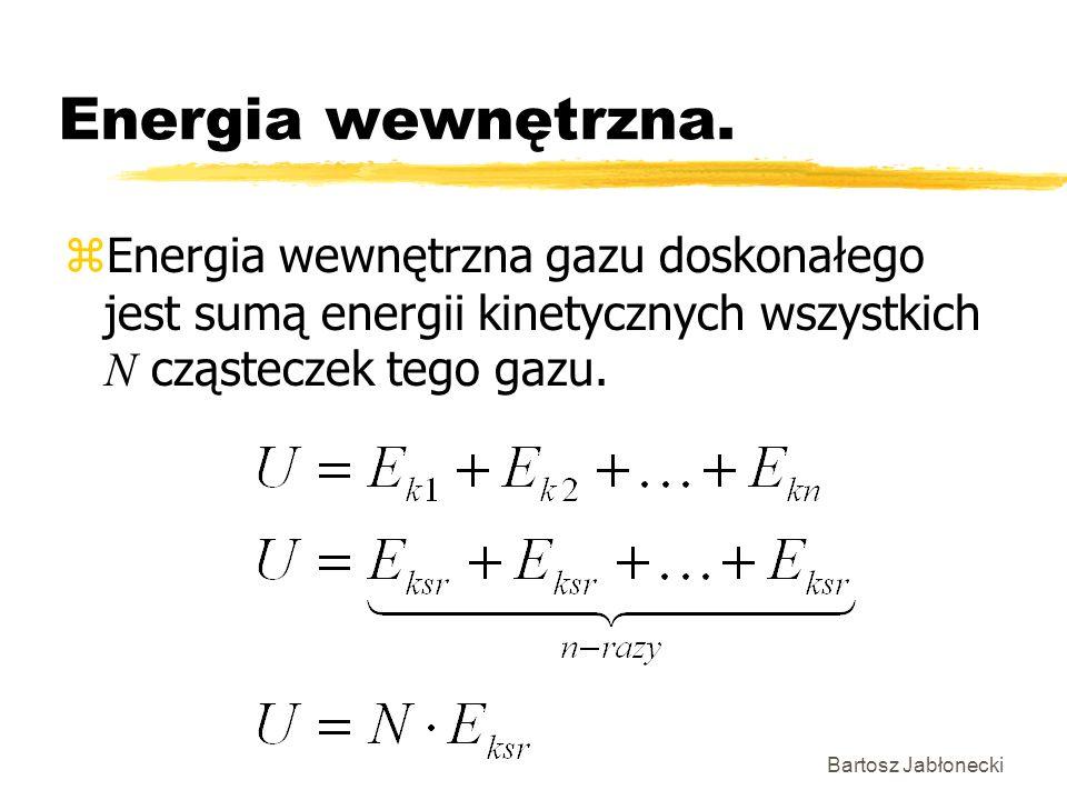 Energia wewnętrzna. Energia wewnętrzna gazu doskonałego jest sumą energii kinetycznych wszystkich N cząsteczek tego gazu.
