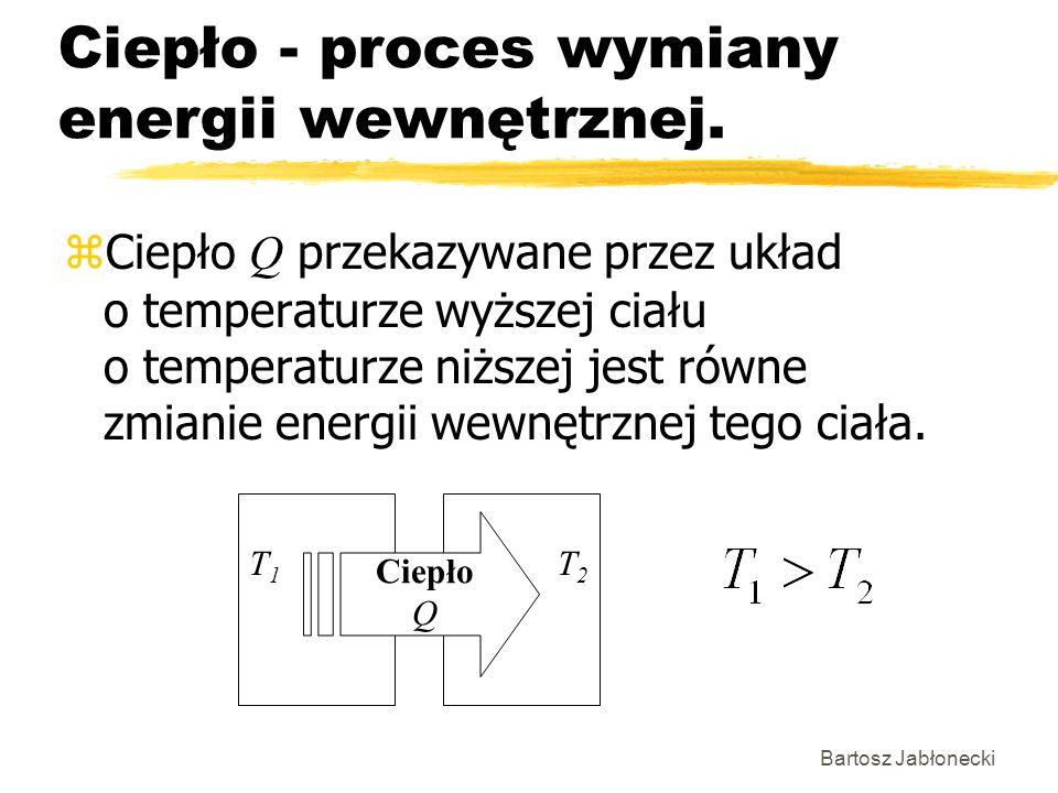Ciepło - proces wymiany energii wewnętrznej.