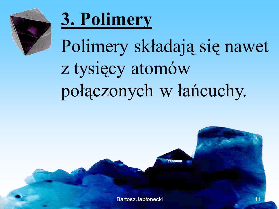 3. Polimery Polimery składają się nawet z tysięcy atomów połączonych w łańcuchy.