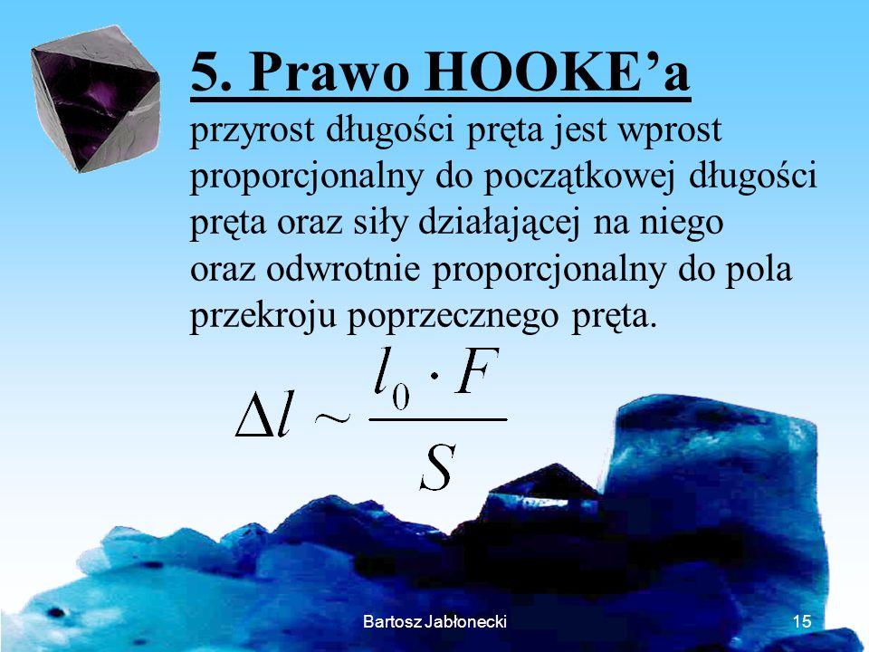 5. Prawo HOOKE'a przyrost długości pręta jest wprost proporcjonalny do początkowej długości pręta oraz siły działającej na niego.