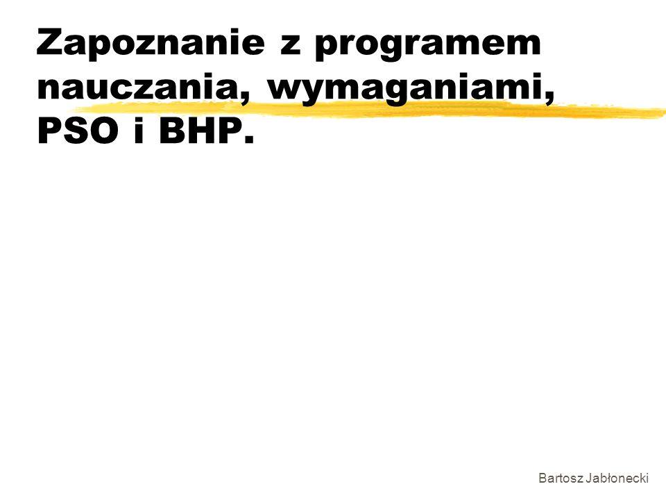 Zapoznanie z programem nauczania, wymaganiami, PSO i BHP.