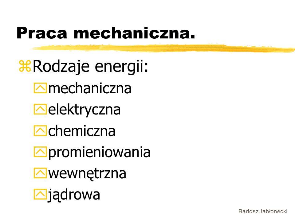 Praca mechaniczna. Rodzaje energii: mechaniczna elektryczna chemiczna