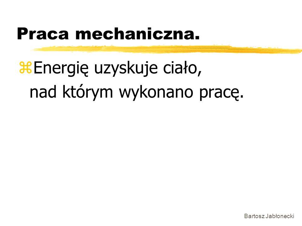 Energię uzyskuje ciało, nad którym wykonano pracę.