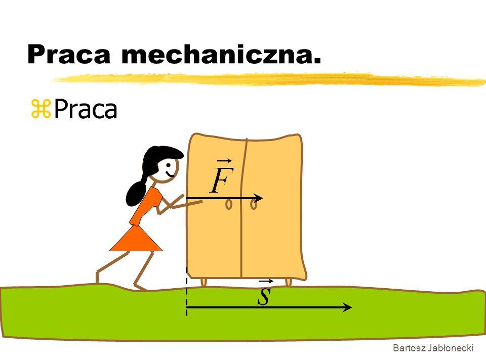 Praca mechaniczna. Praca Bartosz Jabłonecki