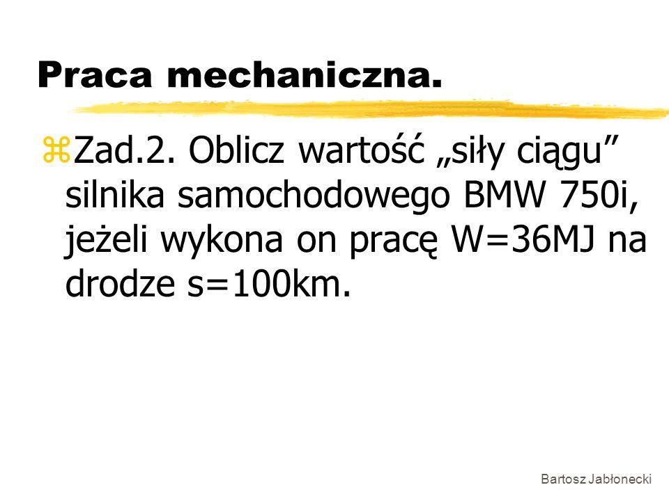 """Praca mechaniczna. Zad.2. Oblicz wartość """"siły ciągu silnika samochodowego BMW 750i, jeżeli wykona on pracę W=36MJ na drodze s=100km."""