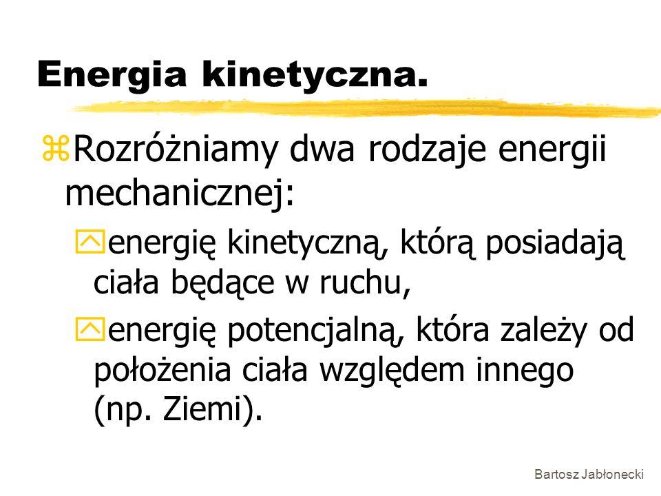 Rozróżniamy dwa rodzaje energii mechanicznej: