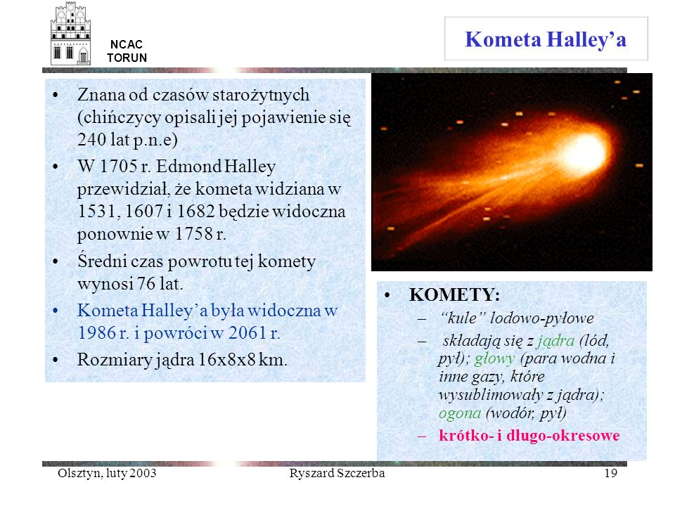 Kometa Halley'a NCAC TORUN. Znana od czasów starożytnych (chińczycy opisali jej pojawienie się 240 lat p.n.e)