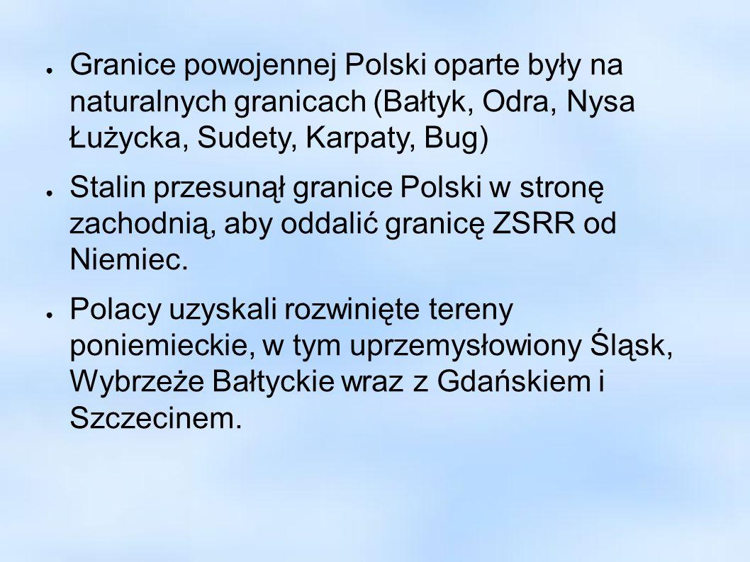 Granice powojennej Polski oparte były na naturalnych granicach (Bałtyk, Odra, Nysa Łużycka, Sudety, Karpaty, Bug)