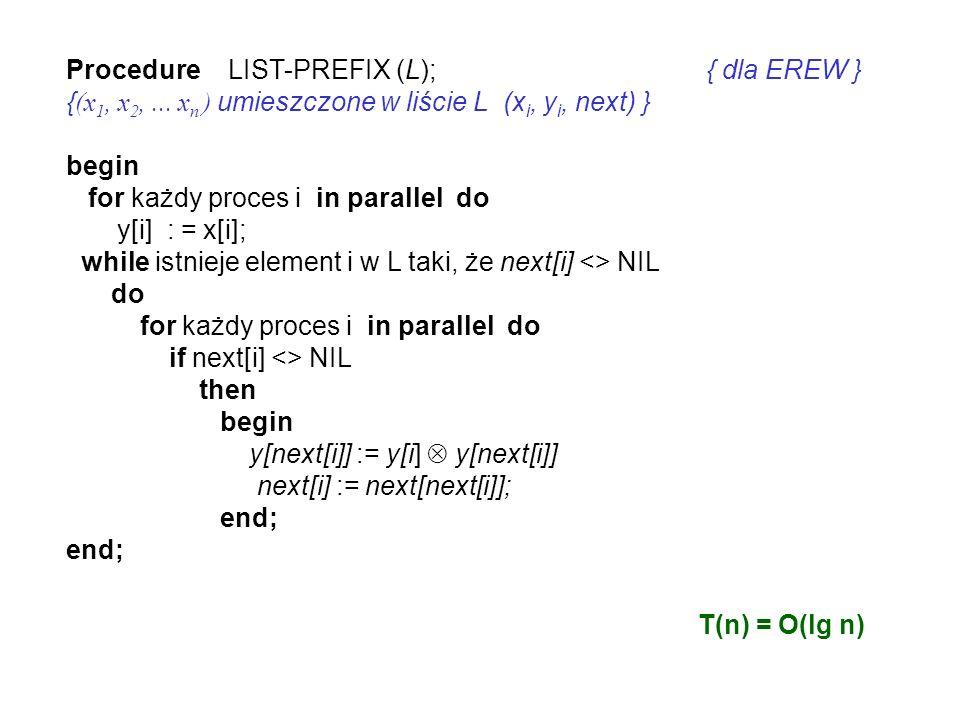 T(n) = O(lg n) Procedure LIST-PREFIX (L); { dla EREW }