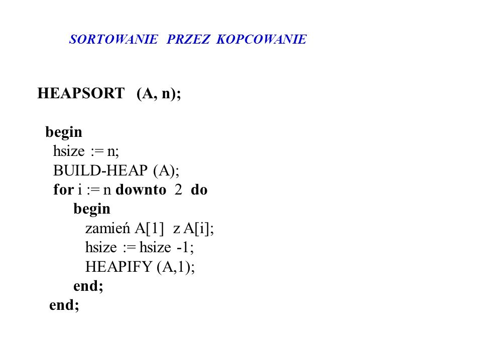 HEAPSORT (A, n); begin hsize := n; BUILD-HEAP (A);