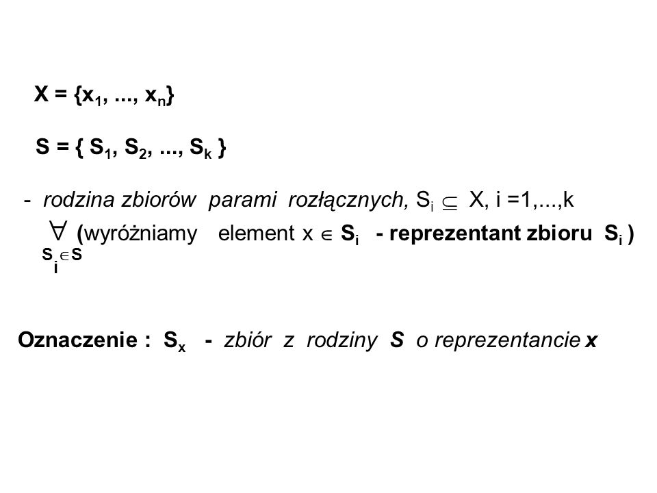 X = {x1, ..., xn} S = { S1, S2, ..., Sk } - rodzina zbiorów parami rozłącznych, Si  X, i =1,...,k.