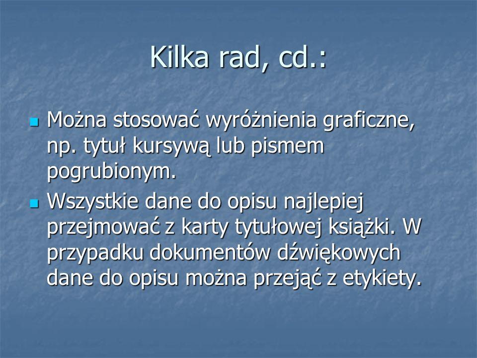 Kilka rad, cd.: Można stosować wyróżnienia graficzne, np. tytuł kursywą lub pismem pogrubionym.
