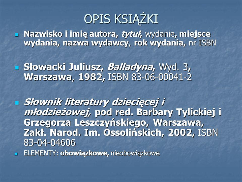 OPIS KSIĄŻKI Nazwisko i imię autora, tytuł, wydanie, miejsce wydania, nazwa wydawcy, rok wydania, nr ISBN.
