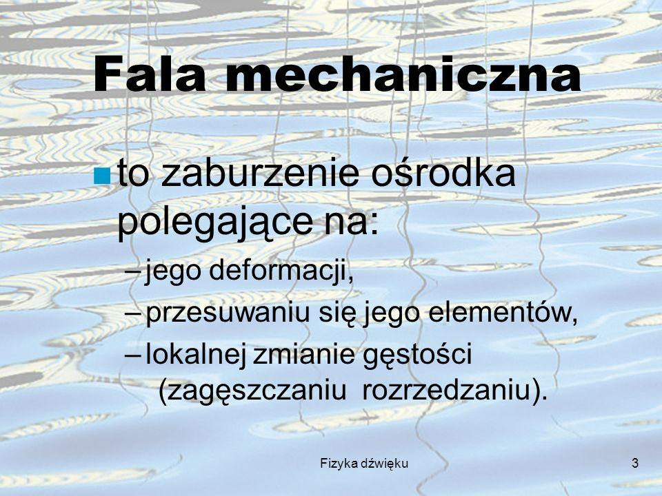 Fala mechaniczna to zaburzenie ośrodka polegające na: jego deformacji,