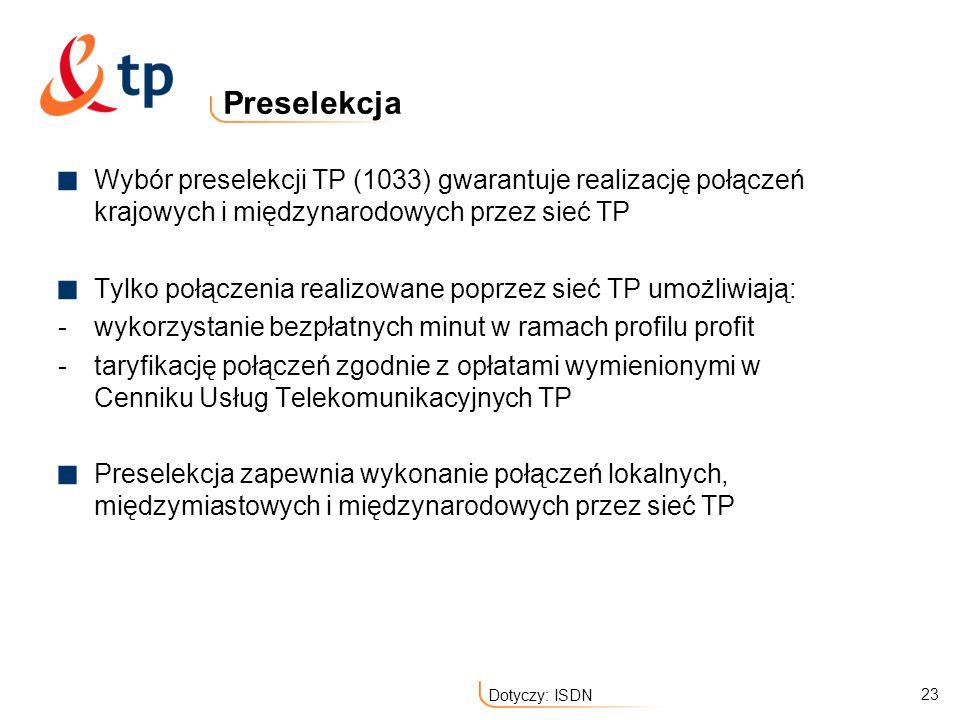 PreselekcjaWybór preselekcji TP (1033) gwarantuje realizację połączeń krajowych i międzynarodowych przez sieć TP.