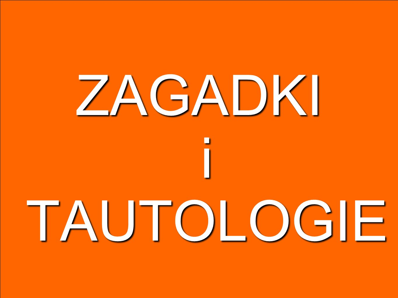 ZAGADKI i TAUTOLOGIE