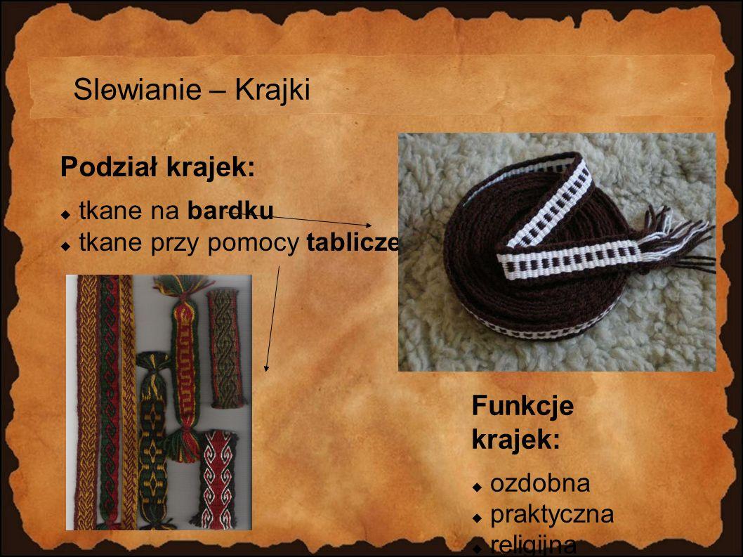 Slowianie – Krajki Podział krajek: Funkcje krajek: tkane na bardku