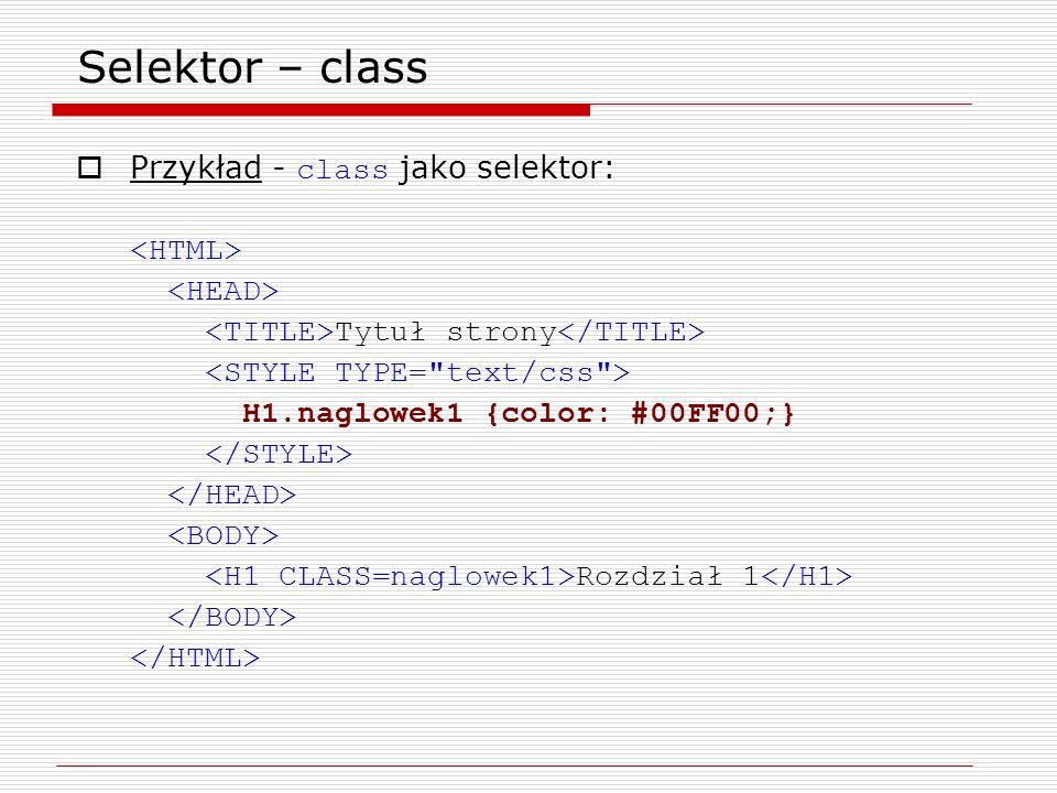 Selektor – class Przykład - class jako selektor: <HTML>