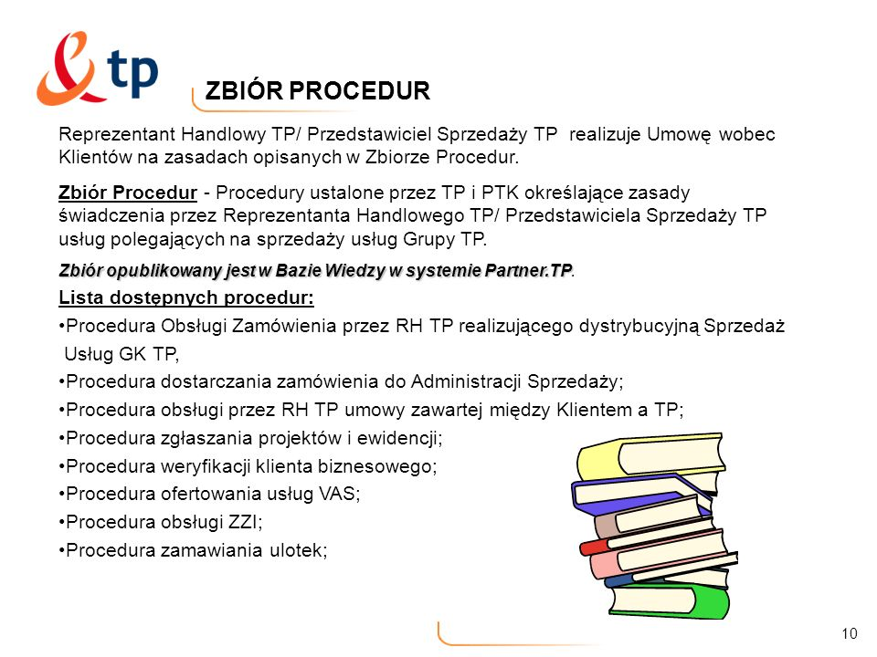 ZBIÓR PROCEDUR Reprezentant Handlowy TP/ Przedstawiciel Sprzedaży TP realizuje Umowę wobec Klientów na zasadach opisanych w Zbiorze Procedur.