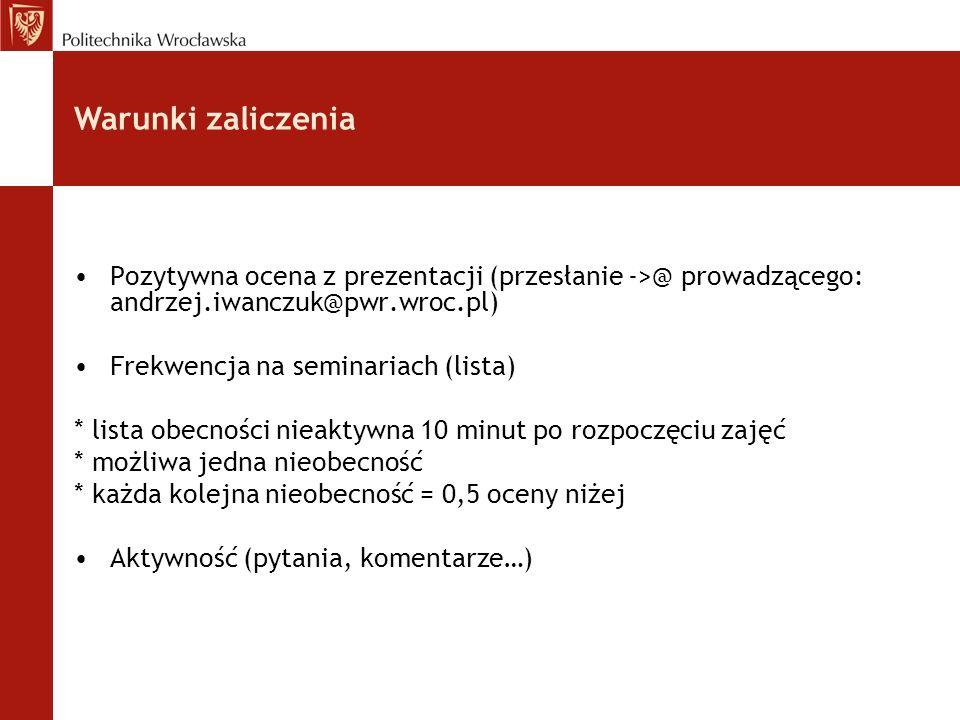 Warunki zaliczeniaPozytywna ocena z prezentacji (przesłanie ->@ prowadzącego: andrzej.iwanczuk@pwr.wroc.pl)