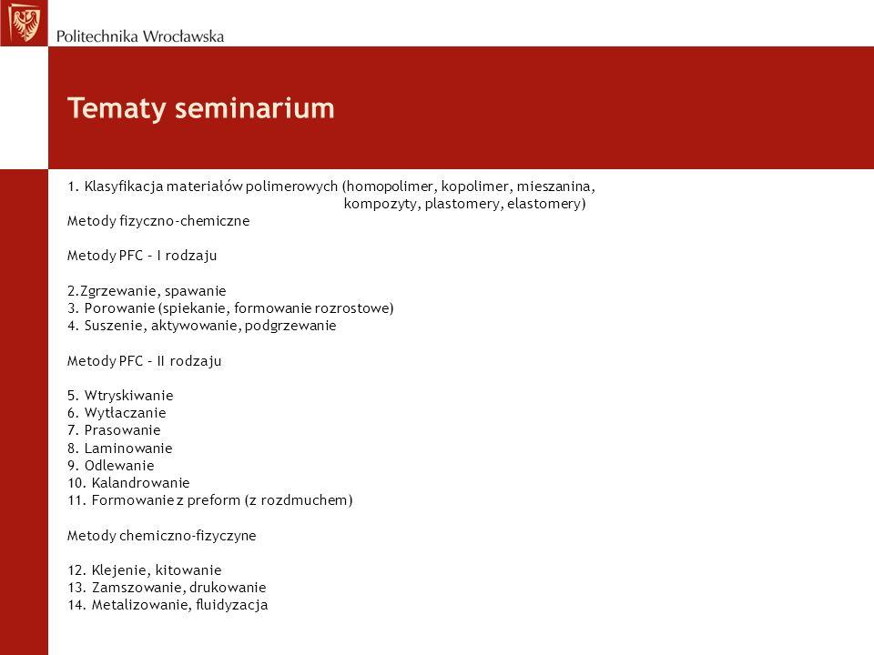 Tematy seminarium 1. Klasyfikacja materiałów polimerowych (homopolimer, kopolimer, mieszanina, kompozyty, plastomery, elastomery)