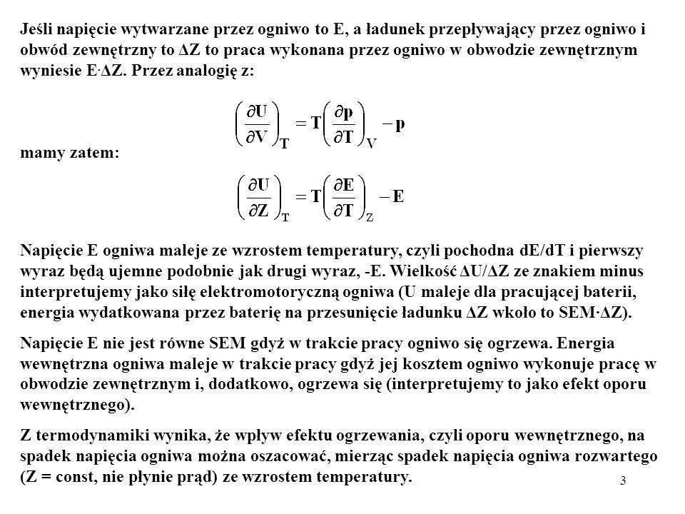 Jeśli napięcie wytwarzane przez ogniwo to E, a ładunek przepływający przez ogniwo i obwód zewnętrzny to ΔZ to praca wykonana przez ogniwo w obwodzie zewnętrznym wyniesie E.ΔZ. Przez analogię z: