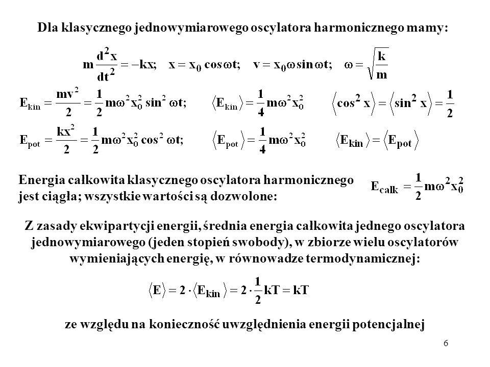 Dla klasycznego jednowymiarowego oscylatora harmonicznego mamy: