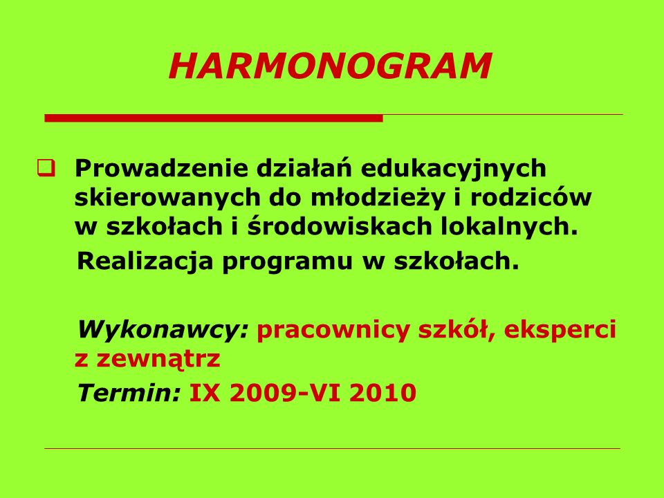 HARMONOGRAM Prowadzenie działań edukacyjnych skierowanych do młodzieży i rodziców w szkołach i środowiskach lokalnych.