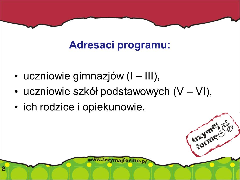 Adresaci programu:uczniowie gimnazjów (I – III), uczniowie szkół podstawowych (V – VI), ich rodzice i opiekunowie.
