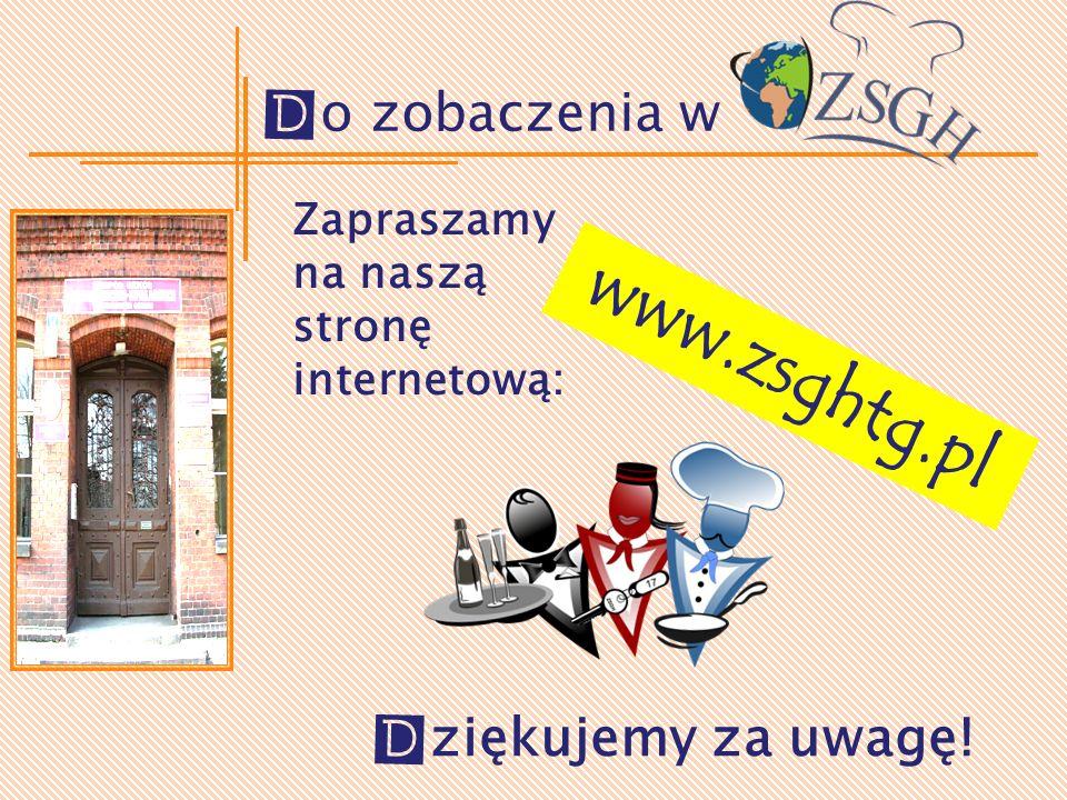 Do zobaczenia w Dziękujemy za uwagę! www.zsghtg.pl