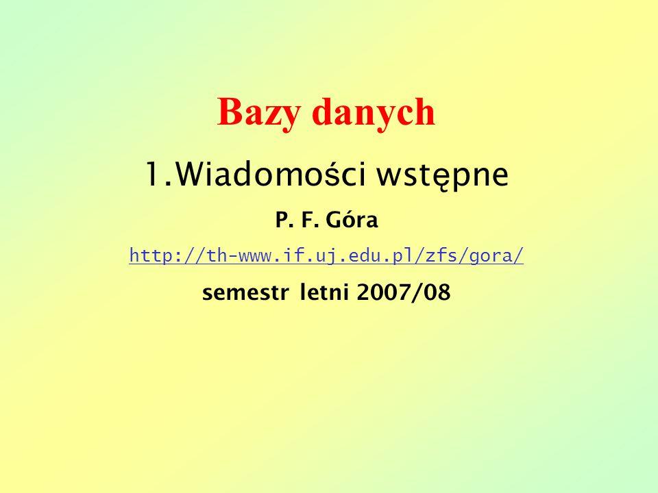 Bazy danych Wiadomości wstępne P. F. Góra semestr letni 2007/08