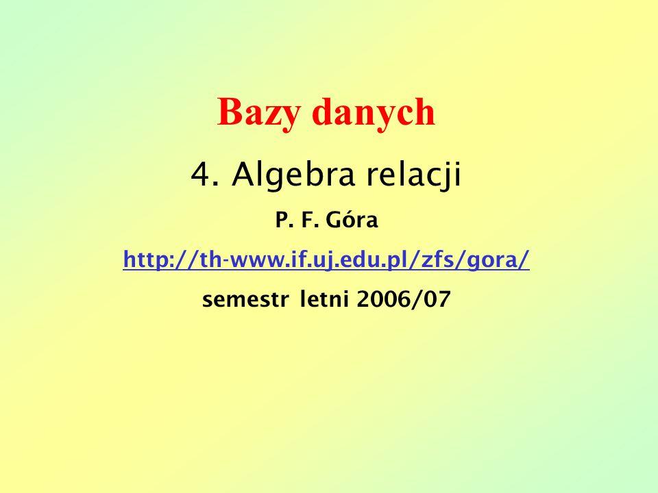 Bazy danych 4. Algebra relacji P. F. Góra