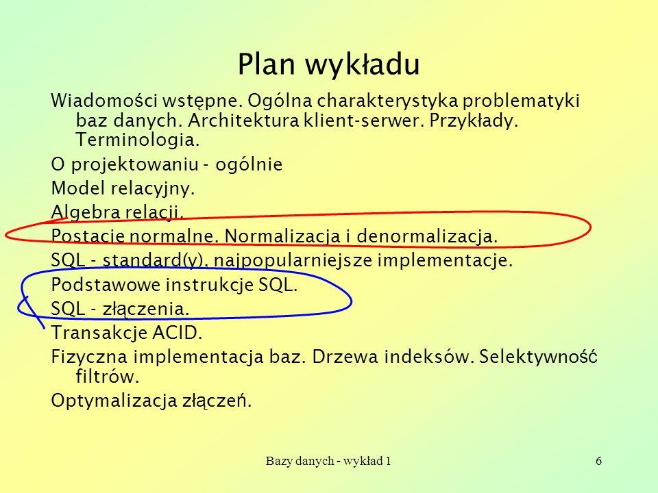 Plan wykładuWiadomości wstępne. Ogólna charakterystyka problematyki baz danych. Architektura klient-serwer. Przykłady. Terminologia.