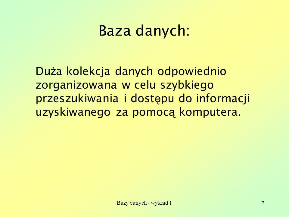 Baza danych:Duża kolekcja danych odpowiednio zorganizowana w celu szybkiego przeszukiwania i dostępu do informacji uzyskiwanego za pomocą komputera.