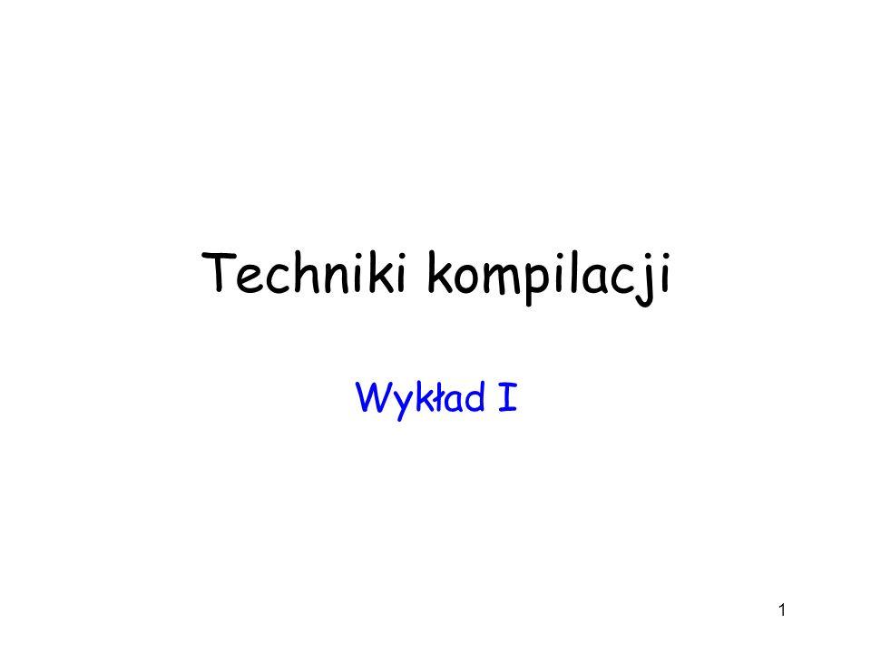 Techniki kompilacji Wykład I