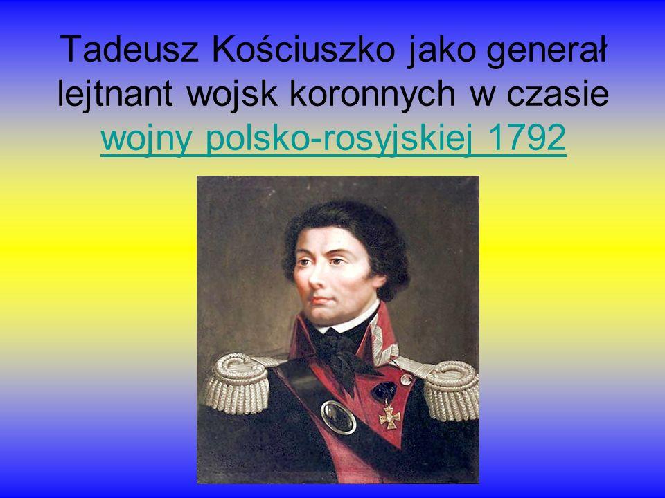 Tadeusz Kościuszko jako generał lejtnant wojsk koronnych w czasie wojny polsko-rosyjskiej 1792