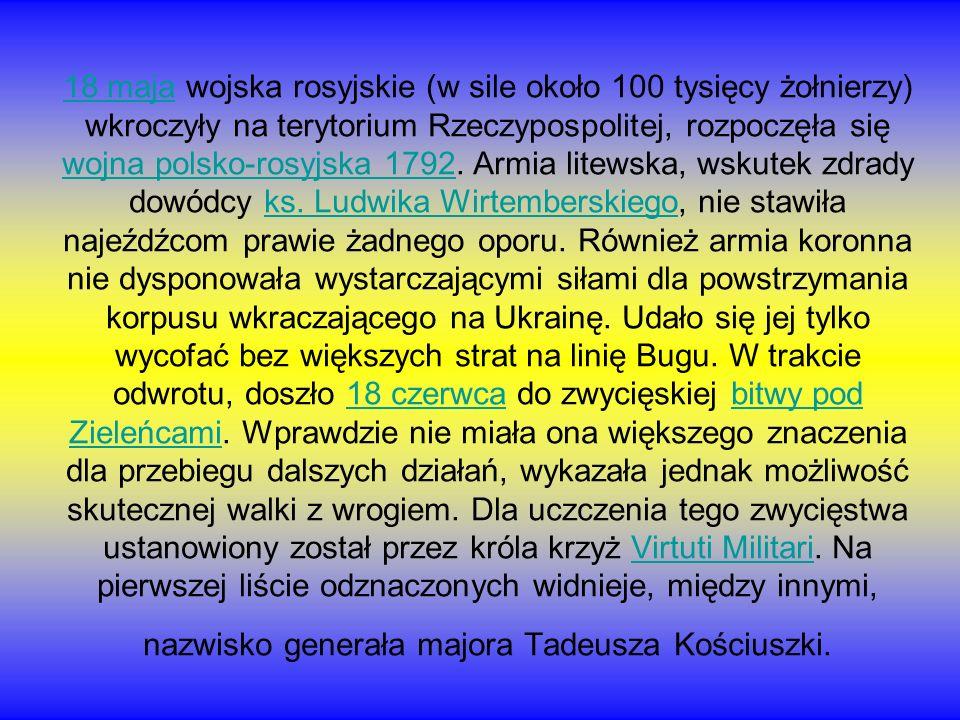 18 maja wojska rosyjskie (w sile około 100 tysięcy żołnierzy) wkroczyły na terytorium Rzeczypospolitej, rozpoczęła się wojna polsko-rosyjska 1792.