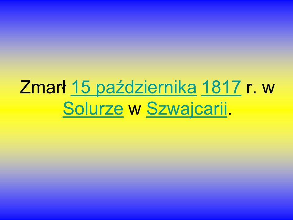 Zmarł 15 października 1817 r. w Solurze w Szwajcarii.