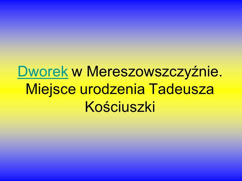 Dworek w Mereszowszczyźnie. Miejsce urodzenia Tadeusza Kościuszki